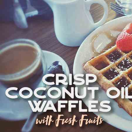 Crisp Coconut Oil Waffles with Fresh Fruit